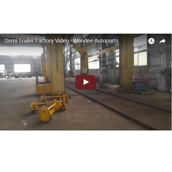 Semi Trailer Factory Video - Wondee Autoparts
